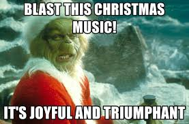 Christmas Music Meme - blast this christmas music it s joyful and triumphant the grinch
