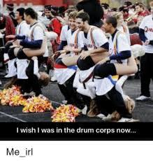 Drum Corps Memes - 25 best memes about drum corps drum corps memes