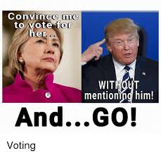 Vote For Me Meme - convince me to vote for her od without mentioning him and go