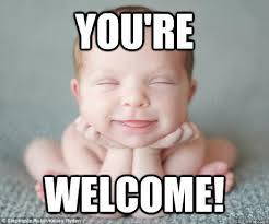 Your Welcome Meme - you re welcome youre welcome baby quickmeme