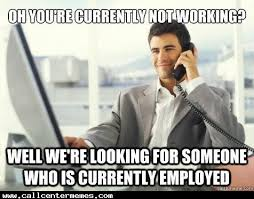 Finding A Job Meme - so you re saying i need to find a job so i can get a job call
