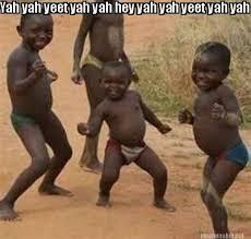 Yeet Meme - meme maker yah yah yeet yah yah hey yah yah yeet yah yah