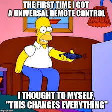 This Changes Everything Meme - first universal remote control imgflip