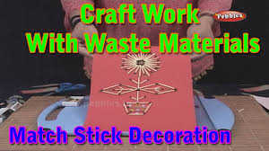 matchstick decoration craft with waste materials learn craft