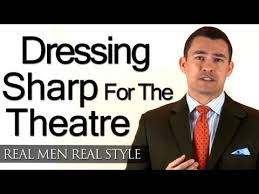 when a gentleman visits the theatre dress sharp for the theater
