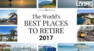 best places to retire 10 of the world s best in 2017