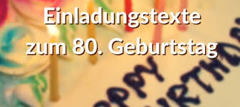 geburtstagssprüche zum 80 einladungstexte zum 80 geburtstag gedichte und sprüche kostenlo