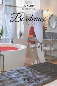 best luxury hotels in bordeaux france the complete guide