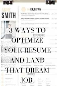 Best Resume Order by 3 Ways To Optimize Your Resume And Land That Dream Job