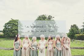 bridesmaids quote bridesmaid trials and tribulations rock my wedding uk wedding