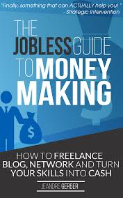the jobless guide to money making jeandre gerber jobless guide to money making jobless guide jeandre gerber freelancing networking