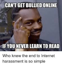 Me Me Me Read Online - cantget bulliedonline if you never learn to read internet meme on