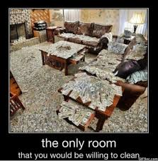 Clean Room Meme - the only room that would be willing to clean money memes picsmine