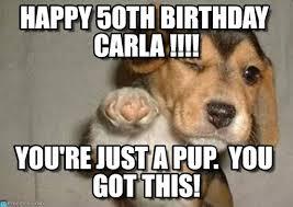 50 Birthday Meme - happy 50th birthday carla puppypoint meme on memegen
