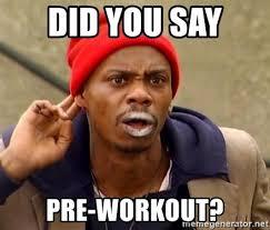 Pre Workout Meme - did you say pre workout tyrone biggums meme generator