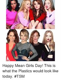 Mean Girls Meme - 15 c tsm happy mean girls day this is what the plastics would look