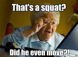 Do You Even Squat Meme - that s a squat did he even move grandma finds the internet