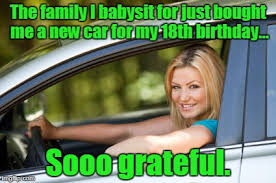 18th Birthday Memes - the family i babysit for just bought me a new car for my 18th
