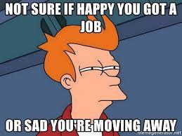 Moving Away Meme - not sure if happy you got a job or sad you re moving away futurama