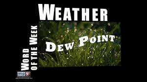 Comfortable Dew Points What Does The Dew Point Mean Weather Word Of The Week Youtube