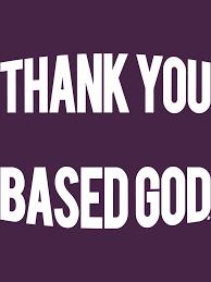 Thank You Based God Meme - thank you based god meme t shirt fresh threads unisex t shirt by
