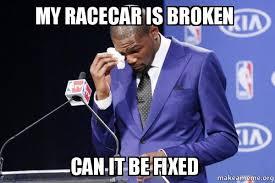 Broken Car Meme - my racecar is broken can it be fixed kevin durant you da the