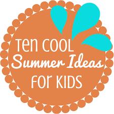 ten cool summer ideas for kids tommy nelson
