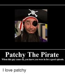 Pirate Meme - patchy the pirate when this guy came on you knew you were in for a