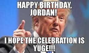Celebration Meme - happy birthday jordan i hope the celebration is yuge meme