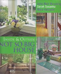 inside and outside the not so big house sarah susanka