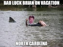 North Carolina Meme - bad luck brian on vacation imgflip