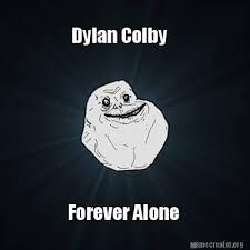 Colby Meme - meme creator dylan colby forever alone meme generator at