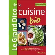 recettes cuisine bio le grand dico de la cuisine bio 150 ingrédients à la loupe recettes