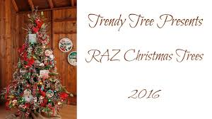 trendy tree presents the 2016 raz christmas trees youtube