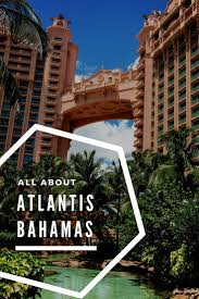best 25 atlantis resort bahamas ideas on pinterest atlantis
