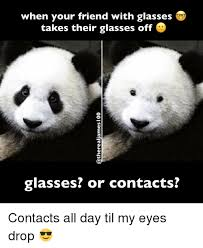 Glasses Off Meme - when your friend with glasses takes their glasses off glasses or
