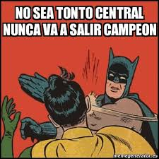 Central Meme - meme batman slaps robin no sea tonto central nunca va a salir