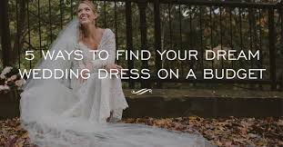 wedding dress on a budget 5 ways to find your wedding dress on a budget simple