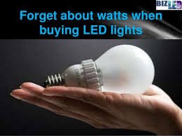 forget about watts when buying led lights