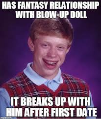 Blow Up Doll Meme - bad luck brian meme imgflip