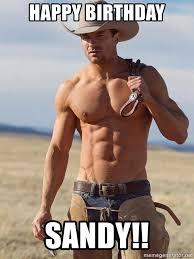 Sexy Birthday Memes - happy birthday sandy sexy cowboy meme generator