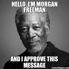 M Meme - hello i m morgan freeman and i approve this message meme morgan