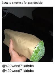 Fatass Meme - bout to smoke a fat ass doobie fat ass meme on me me