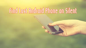 find an android phone how to find lost android phone with gps on silent without app