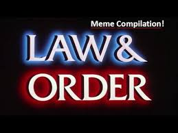 Law And Order Meme - law and order meme compilation youtube