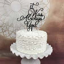 Wedding Shower Cakes It Was Always You Cake Topper Wedding Cake Topper Engagement