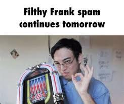 Filthy Frank Memes - filthy frank memes 28 images filthy frank on tumblr 17 best