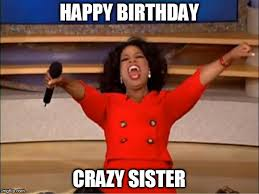 Happy Birthday Sister Meme - oprah you get a meme imgflip