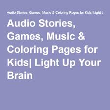 light up your brain audio stories games music coloring pages for kids light up your