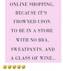 No Bra Meme - online shopping because it s frowned upon to be in a store with no